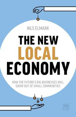 New Local Economy, The: How the future's big businesse...