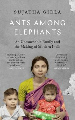 Ants Among Elephants: An Untouchable Family and the Making o...