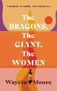 Dragons, the Giant, the Women, The: A memoir of family, war and peace