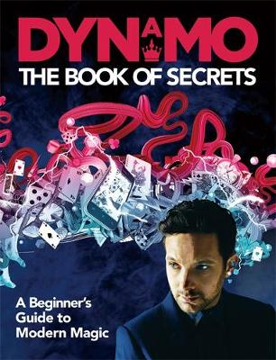 Dynamo: The Book of Secrets: Learn 30 mind-blowing illusions...