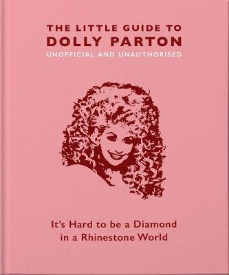 Little Guide to Dolly Parton, The: It's Hard to be a D...