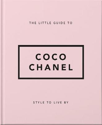Little Guide to Coco Chanel, The: Style to Live By