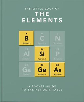 Little Book of the Elements, The: A Pocket Guide to the Peri...