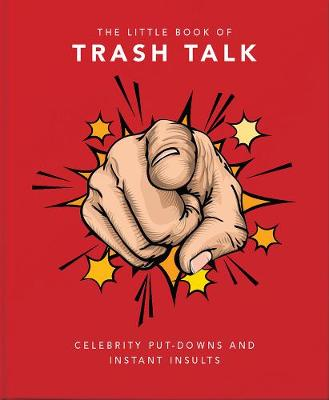 Little Book of Trash Talk, The: Celebrity put-downs and inst...