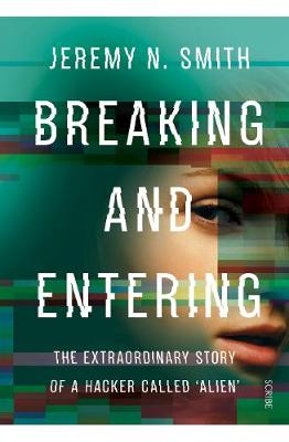 Breaking and Entering: the extraordinary story of a hacker c...