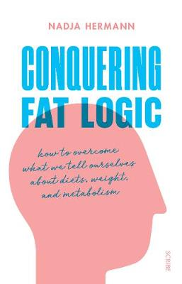 Conquering Fat Logic: how to overcome what we tell ourselves...