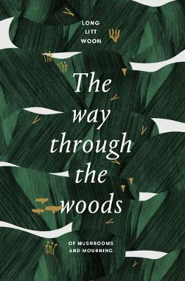 Way Through the Woods, The: of mushrooms and mourning