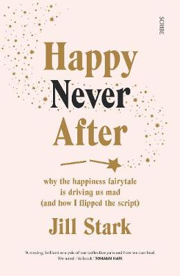Happy Never After: why the happiness fairytale is driving us...
