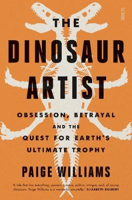 Dinosaur Artist, The: obsession, betrayal, and the quest for Earth's ultimate trophy