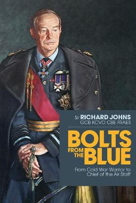 Bolts from the Blue: From Cold War Warrior to Chief of the A...