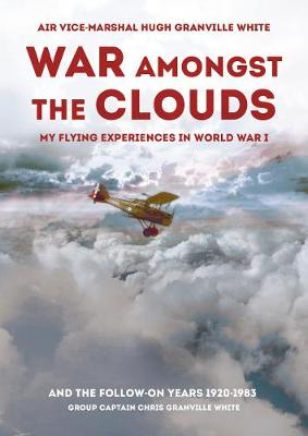War Amongst the Clouds: My Flying Experiences in World War I...