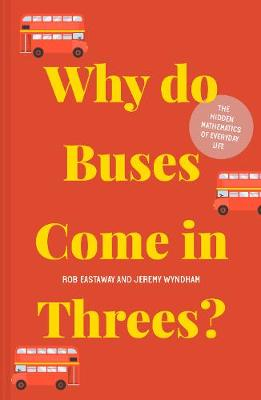 Why do Buses Come in Threes?: The hidden mathematics of ever...