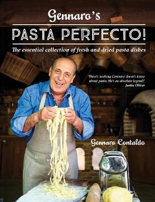Gennaro's Pasta Perfecto!: The essential collection of...