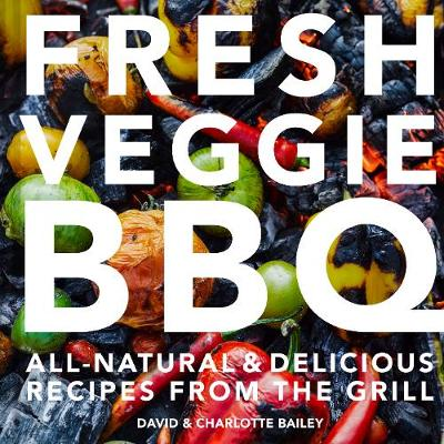 Fresh Veggie BBQ: All-natural & delicious recipes from t...