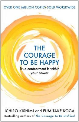 Courage to be Happy, The: True Contentment Is Within Your Po...