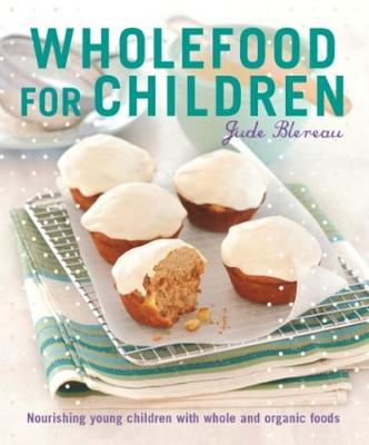 Wholefood for Children: Nourishing young children with whole...