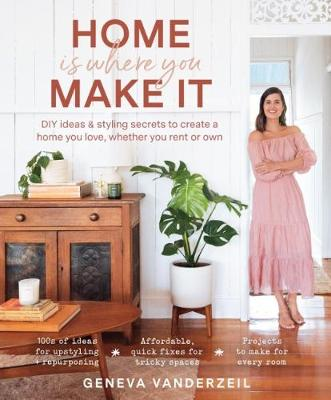 Home Is Where You Make It: DIY ideas and styling secrets to ...