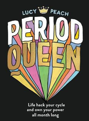 Period Queen: Life hack your cycle and own your power all mo...