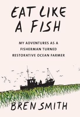 Eat Like a Fish: My adventures as a fisherman turned restora...