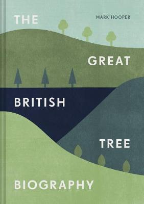 Great British Tree Biography, The: 50 legendary trees and th...