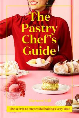 Pastry Chef's Guide, The: The secret to successful bak...