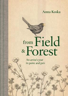 From Field & Forest: An artist's year in paint and...