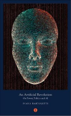Artificial Revolution, An: On Power, Politics and AI