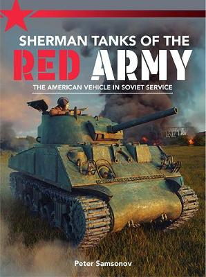Sherman Tanks of the Red Army: The American vehicle in Soviet service