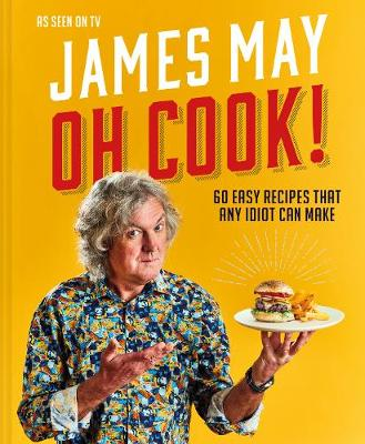 Oh Cook!: 60 easy recipes that any idiot can make