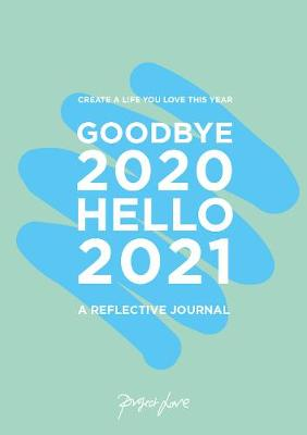 Goodbye 2020, Hello 2021: Create a life you love this year