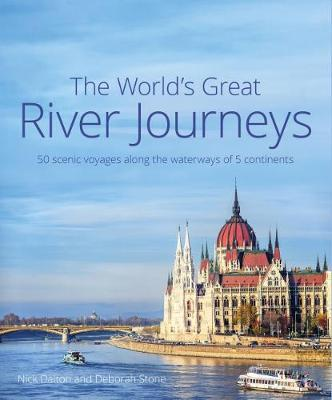 World's Great River Journeys, The: 50 scenic voyages a...