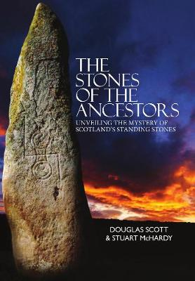 Stones of the Ancestors, The: Unveiling the Mystery of Scotl...