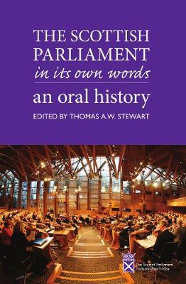 Scottish Parliament in its Own Words, The: An Oral History