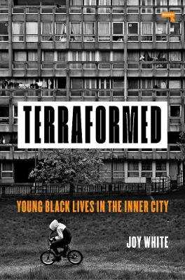 Terraformed: Young Black Lives in the Inner City