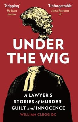 Under the Wig: A Lawyer's Stories of Murder, Guilt and...