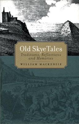 Old Skye Tales: Traditions, Reflections and Memories