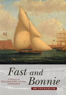 Fast and Bonnie: History of William Fife and Son, Yachtbuild...