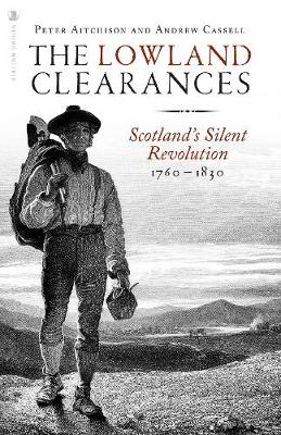 Lowland Clearances, The: Scotland's Silent Revolution 1760 – 1830