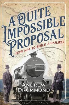Quite Impossible Proposal, A: How Not to Build a Railway