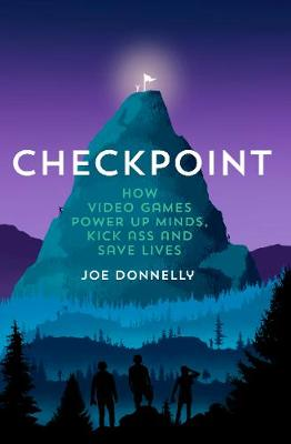 Checkpoint: How video games power up minds, kick ass, and sa...
