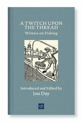 Twitch Upon the Thread, A: Writers on Fishing