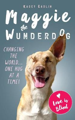 Miraculous Life of Maggie the Wunderdog, The: The true story of a little street dog who learned to love again
