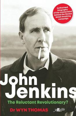 John Jenkins: The Reluctant Revolutionary?: Official biography of the mastermind behind MAC's Welsh bombing campaign