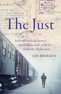 Just, The: how six unlikely heroes saved thousands of Jews from the Holocaust
