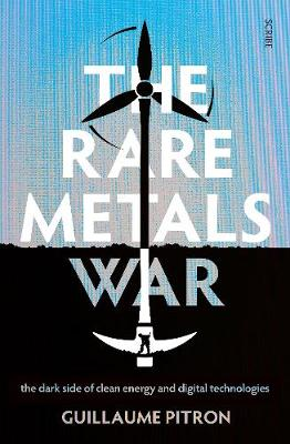 Rare Metals War, The: the dark side of clean energy and digi...