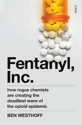 Fentanyl, Inc.: how rogue chemists are creating the deadlies...