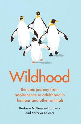 Wildhood: the epic journey from adolescence to adulthood in ...