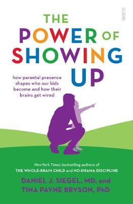 Power of Showing Up, The: how parental presence shapes who our kids become and how their brains get wired