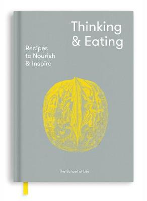 Thinking and Eating: Recipes to Nourish and Inspire