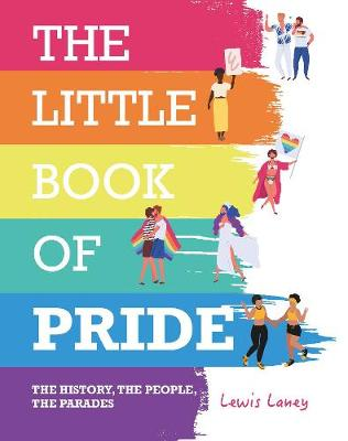Little Book of Pride, The: The History, the People, the Para...